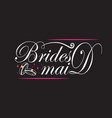wedding quotes and slogan good for tee brides maid vector image