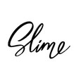 slime hand drawn lettering isolated template vector image