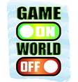 game on world off print switch button sublimation vector image vector image