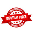 important notice ribbon important notice round vector image vector image