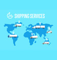 shipping services poster with global map vector image