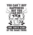 you can t buy happiness but can buy coffee vector image vector image