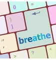 breathe word on keyboard key vector image vector image