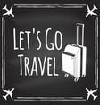 lets go travel badge logo on chalkboard vector image