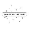 praise the lord in speech bubble 8 bit pixel art vector image vector image