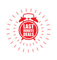 last minute deals sticker or label alarm clock vector image vector image