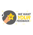 we want your feedback emotion stars scale banner vector image vector image