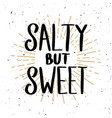 salty but sweet lettering phrase on light vector image vector image