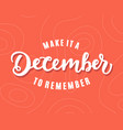 make it a december to remember hand lettering vector image