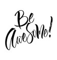 be awesome lettering vector image vector image