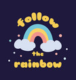 follow rainbow magic kids poster cute magical vector image vector image