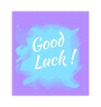 The Inscription Good Luck on lilac background vector image vector image