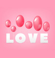 word love with balloons on a pink background vector image