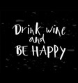 hand lettering drink wine and be happy on vector image