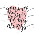 you will be forever be my always modern ink brush vector image