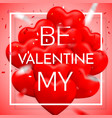 be my valentine happy valentines day red balloon vector image vector image