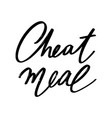 cheat meal hand drawn lettering isolated vector image vector image