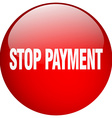 stop payment red round gel isolated push button vector image vector image