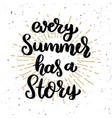 every summer has a story lettering phrase on vector image vector image