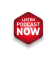 listen podcast now red button vector image