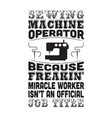 sewing quote and saying sewing machine operator vector image