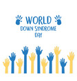 world down syndrome day blue and yellow raised vector image vector image
