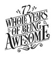 72 whole years being awesome - birthday design vector image vector image