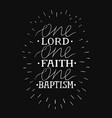hand lettering one lord faithbaptism on black vector image vector image