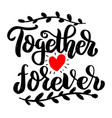 together forever lettering phrase isolated vector image vector image