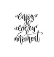 enjoy every moment black and white modern brush vector image vector image