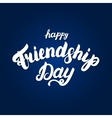 Happy friendship day hand written lettering for