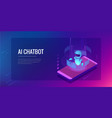 isometric artificial intelligence chatbot and vector image vector image