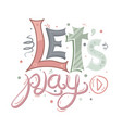 multicolored lettering lets play with different vector image