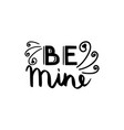 be mine brush hand drawn vector image vector image
