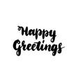 happy greetings handwritten lettering vector image vector image