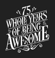 75 whole years being awesome - birthday design