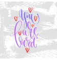 you are loved - hand lettering inscription text to vector image