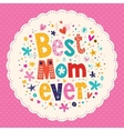Best Mom Ever Happy Mothers Day card vector image vector image