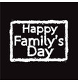 happy family day design vector image