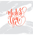 miss you - hand lettering inscription text to vector image vector image