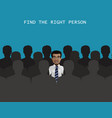 find right person for job concept vector image vector image