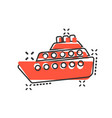 ship cruise sign icon in comic style cargo boat vector image vector image
