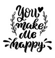 you make me happy lettering phrase isolated on vector image