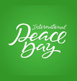 international peace day - hand drawn brush vector image vector image
