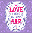 Love is in the air Hand drawn vintage hand vector image