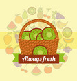 label wicker basket with always fresh kiwi vector image vector image
