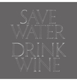 Save Water Drink Wine quote typography vector image