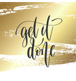 get it done - hand lettering inscription text vector image