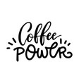 coffee power - hand written lettering funny vector image