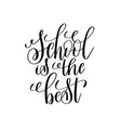 school is the best black and white modern brush vector image vector image